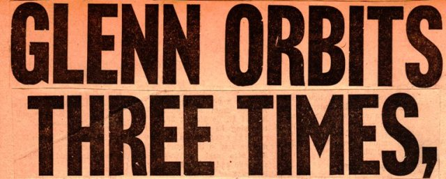 Glenn Orbits Three Times Headline - First Orbital Flight - John Glenn - Friendship 7 - Gemini