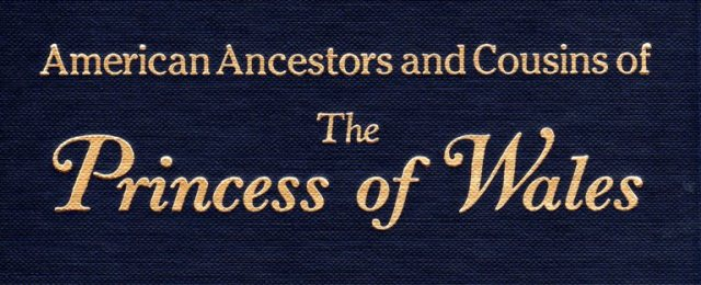 American Ancestors and Cousins of the Princess of Wales - Gary Boyd Roberts - Genealogy - Prince William - Dutchess Kate