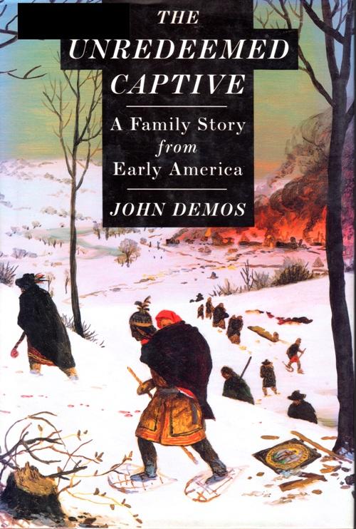 The Unredeemed Captive - A Family Story from Early America - John Demos - John Williams - Eunice Williams - Deerfield Massacre - Deerfield Raid