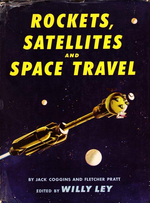 Rockets, Satellites and Space Travel - Jack Coggins - Fletcher Pratt - Willey Ley