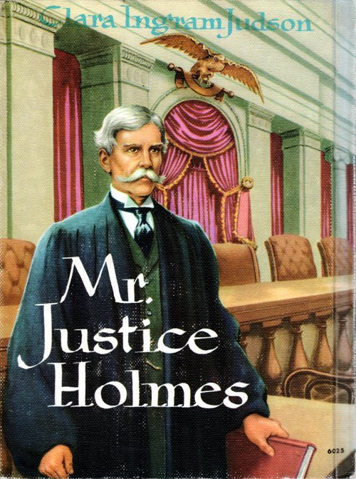 Mr. Justice Holmes, Oliver Wendell Holmes, Clara Ingram Judson, Newbery Honor Books