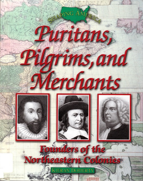 Puritans, Pilgrims, Merchants, Shaping America, Founders of the Northeast Colonies, Kieran Doherty