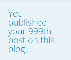 999 Blog Posts, Blog Milestone, Post 1000, Blogging