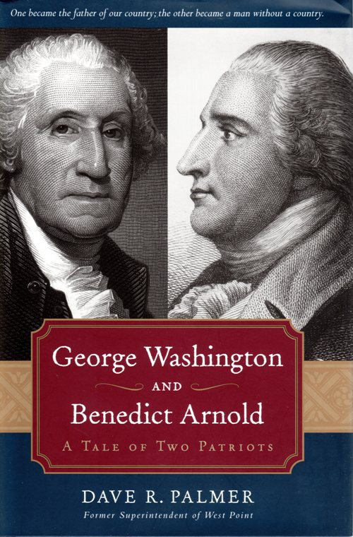 George Washington, Benedict Arnold, The Tale of Two Patriots, Dave R. Palmer, West Point