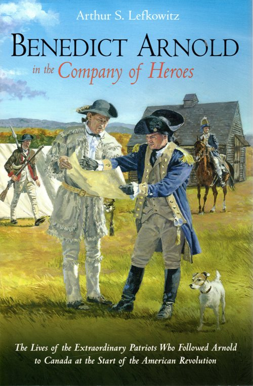 Benedict Arnold in the Company of Heroes, Arthur S. Lefkowitz, Patriots, Canada, Revolutionary War
