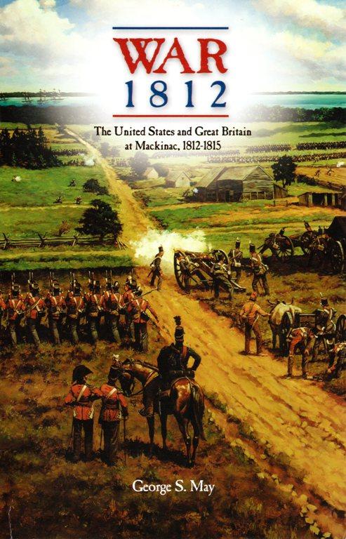 War of 1812, George S. May, Battle of Mackinac, Mackinac Island