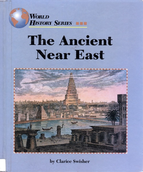 The Ancient Near East, Clarice Swisher, World History Series, Research Reading