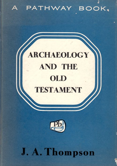 Archaeology and the Old Testament, J. A. Thompson, Pathway Book
