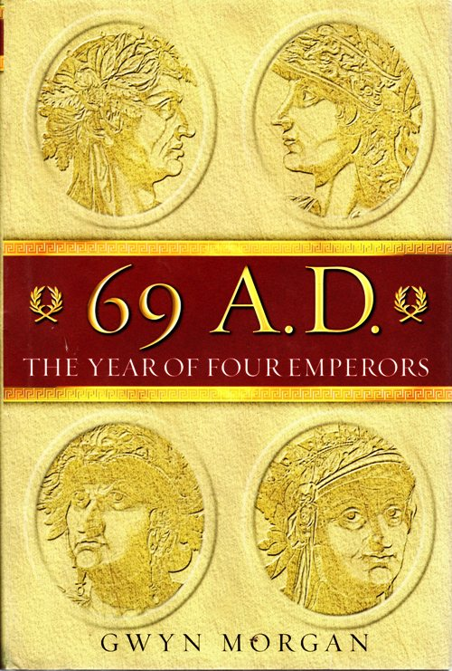 69 A.D., The Year of Four Emperors, Gwyn Morgan, Galba, Otho, Vitellius, Vespasian