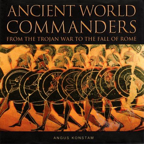 Ancient World Commanders, Trojan War, Fall of Rome, Angus Konstam