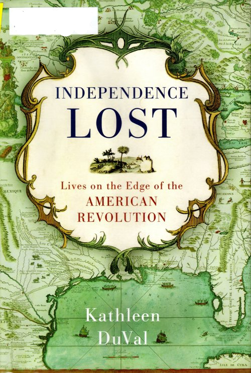 Independence Lost: Lives on the Edge of the American Revolution, Kathleen DuVal