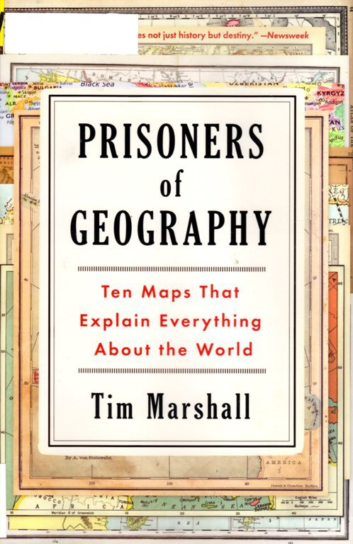 Prisoners of Geography: Ten Maps thta Explain Everything About the World, Tim Marshall, Maps, Cartography