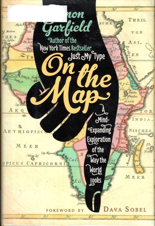 On the Map: A Mind-Expanding Exploration of the Way the World Looks, Simon Garfield