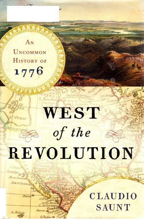 West of the Revolution, Claudio Saunt, History, Revolutionary War, An Uncommon History of 1776