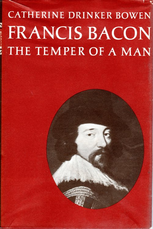 Francis Bacon, The Temper of a Man, Catherine Drinker Bowen