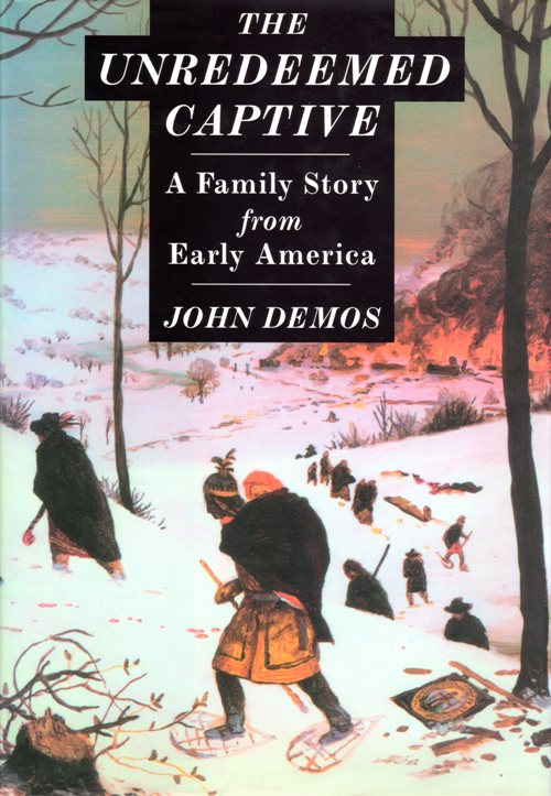 The Unredeemed Captive, John Demos, Indian Captive, French and Indian Raids, Deerfield