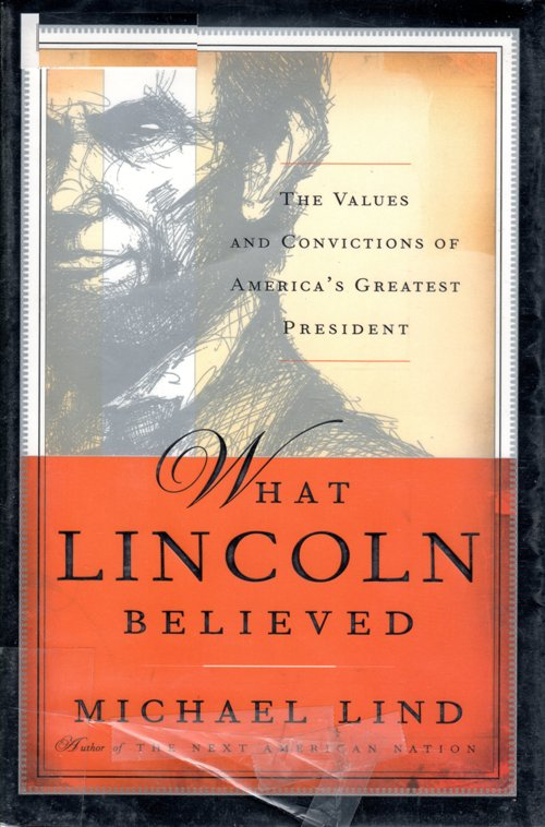 What Lincoln Believed, Abraham Lincoln, Michael Lind