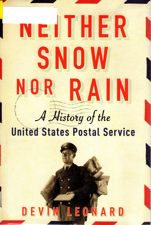 Neither Snow nor Rain: A History of the United States Postal Service, Devin Leonard, Stamps, Post Masters, Post Offices