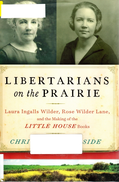Libertatians on the Prairie, Christine Woodside, Laura Ingals Wilder, Rose Wilder Lane