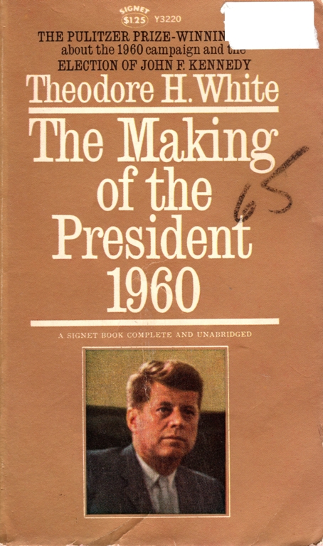 The Making of the President 19860, Theodore H. White, John F. Kennedy, campaign, elections