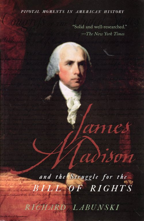 James Madison and the STruggle for the Bill of Rights, Richard Labunski, Pivotal Moments in American History