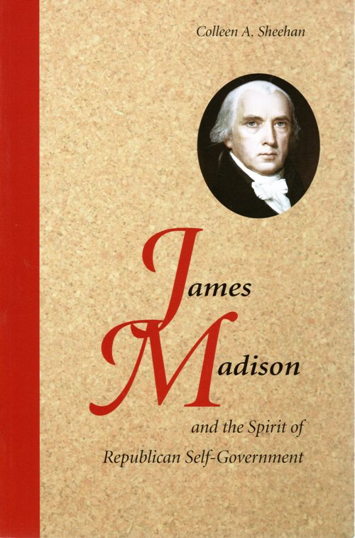 James Madison and the Spirit of Republican Sel-Government, Colleen A. Sheehan, Politics, History