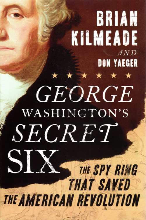 George Washington's Secret Six: The Spy Ring that saved the American Revolution, Brian Kilmeade, Don Yaeger, Culpepper Ring