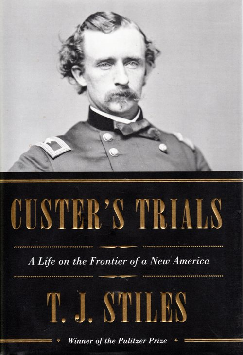 Custer's Trials: A Life on the Frontier of a New America, T. J. Stiles, Pulitzer Prize, Biography