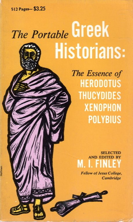 The Portable Greek Historians: The Essence of Herodutus, Thucydides, Xenophon, Polybius, M. I. Finley