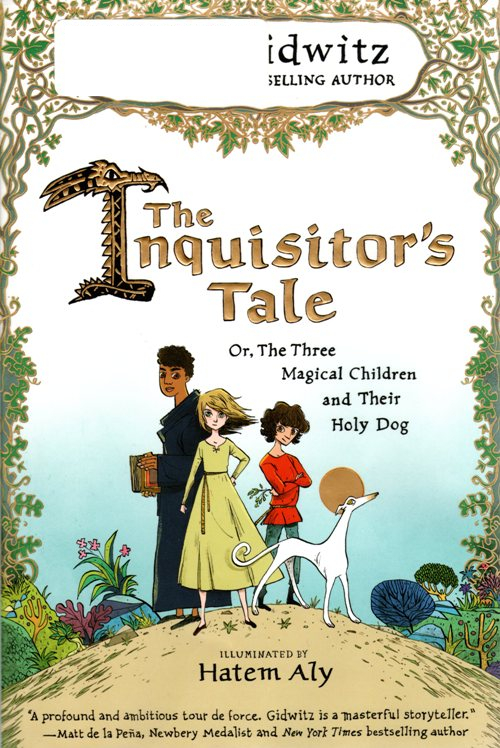 The Inquisitors Tale: Or, The Three Magical Children and Their Dog by Adam Gidwitz