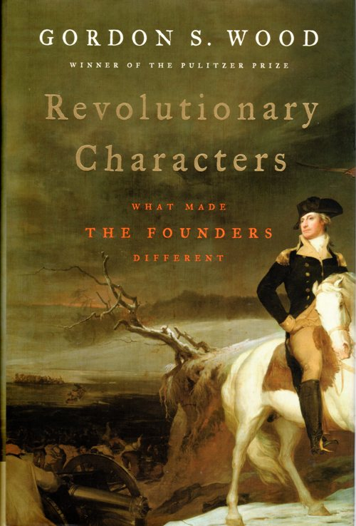 Revolutionary Characters, Gordon S. Wood, The Founders, Washington
