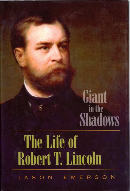 Robert T. Lincoln, Giant in the Shadows, Biography, LIncoln