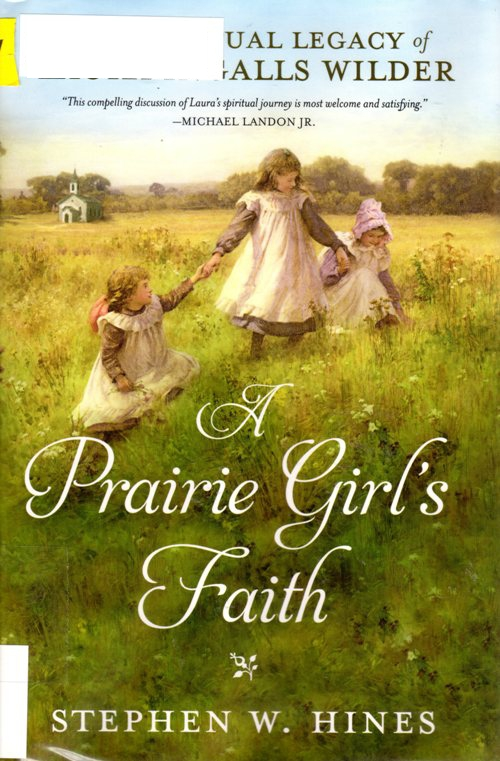 A Prairie Girl's Faith, Stephen W. Hines, Laura Ingalls Wilder, Little House
