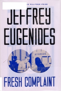 Jeffrey Eugenides, Fresh Complaint, Short Stories, Pulitzer Possible 2018