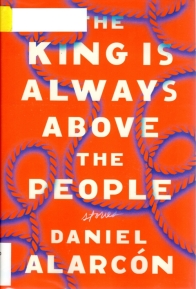 Daniel Alarcon, The King is always above the people, Pulitzer Possible 2018, Short Stories