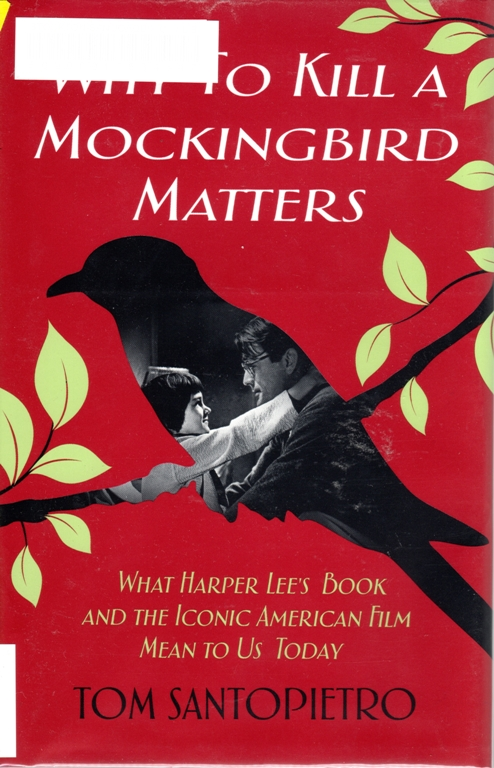 Why to Kill a Mockinbird Matters, Tom Santopietro, Harper Lee