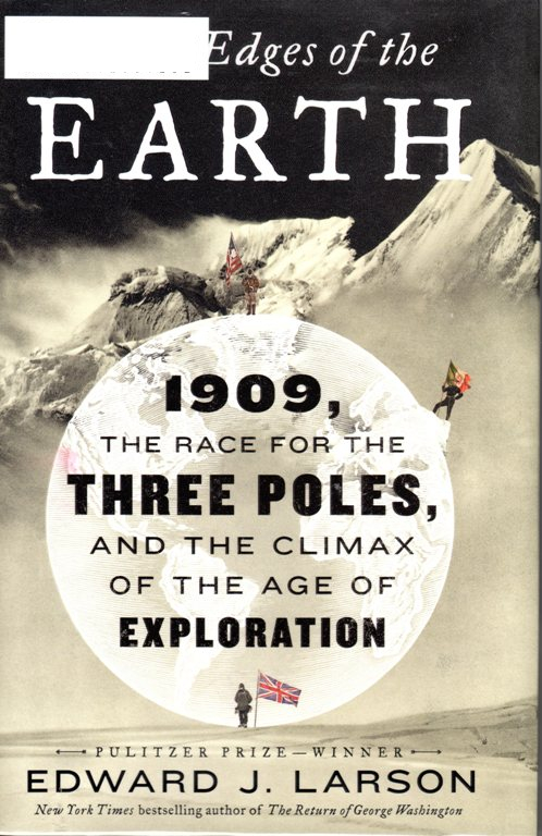 To the edges of the earth, 1909, exploration, shakelton, antarctic, arctic, mountain climbing