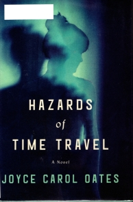 Hazards of Time Travel, Joyce Carol Oates