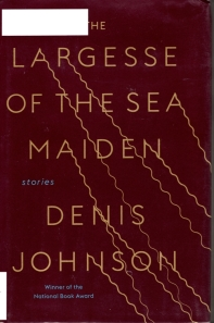Largesse of the sea maiden, denis johnson, short stories