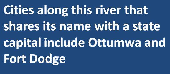 Jeopardy!, Ottumwa, Fort Dodge, Des Moine River, Capital of Iowa